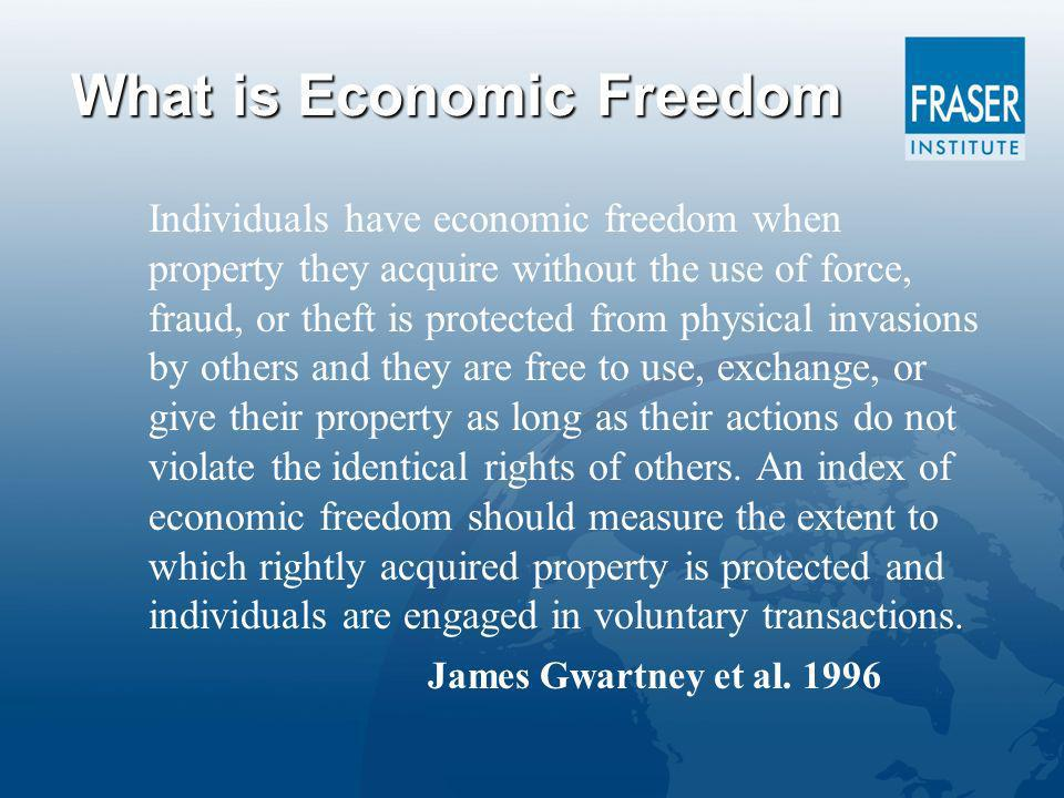 What is Economic Freedom Individuals have economic freedom when property they acquire without the use of force, fraud, or theft is protected from physical invasions by others and they are free to use, exchange, or give their property as long as their actions do not violate the identical rights of others.