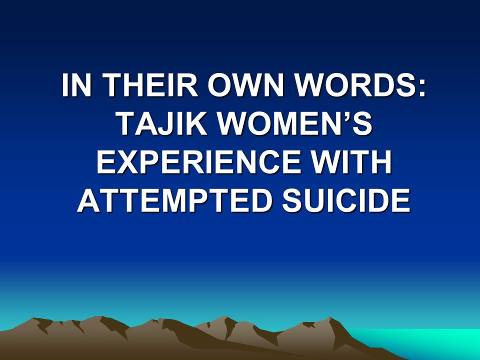 IN THEIR OWN WORDS: TAJIK WOMENS EXPERIENCE WITH ATTEMPTED SUICIDE