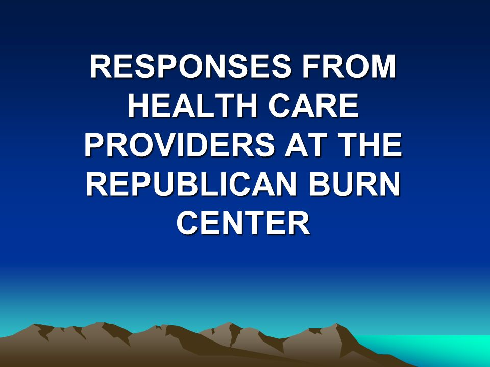 RESPONSES FROM HEALTH CARE PROVIDERS AT THE REPUBLICAN BURN CENTER