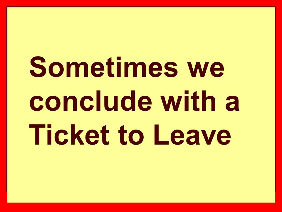 Sometimes we conclude with a Ticket to Leave