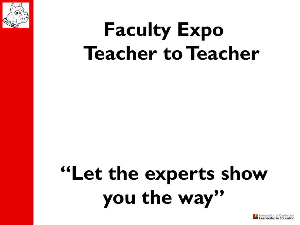 Faculty Expo Teacher to Teacher Let the experts show you the way