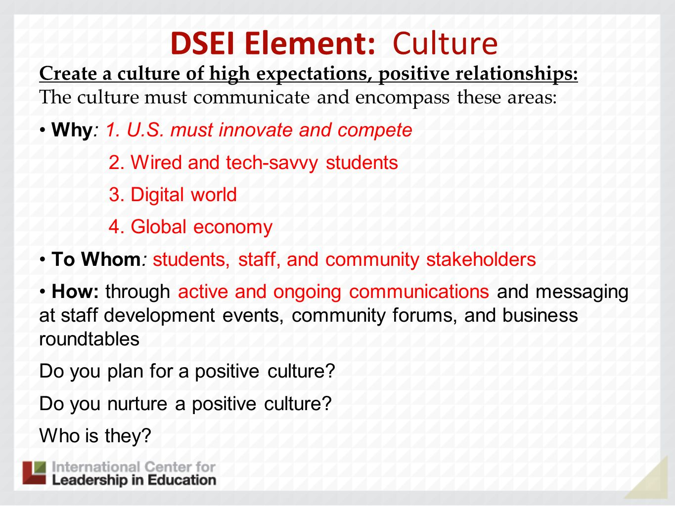 DSEI Element: Culture Create a culture of high expectations, positive relationships: The culture must communicate and encompass these areas: Why: 1.