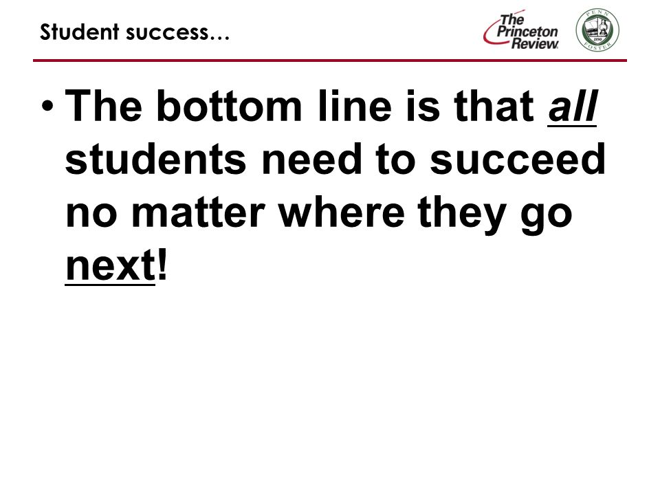 Student success… The bottom line is that all students need to succeed no matter where they go next!