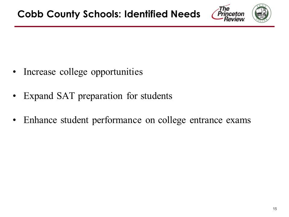 15 Cobb County Schools: Identified Needs Increase college opportunities Expand SAT preparation for students Enhance student performance on college entrance exams