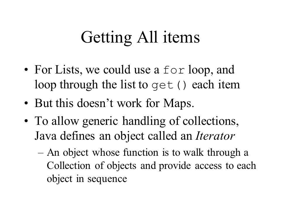 Getting All items For Lists, we could use a for loop, and loop through the list to get() each item But this doesnt work for Maps.