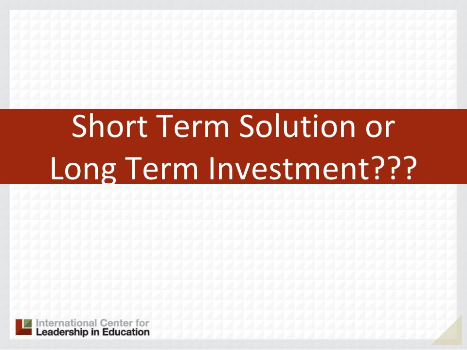 Short Term Solution or Long Term Investment