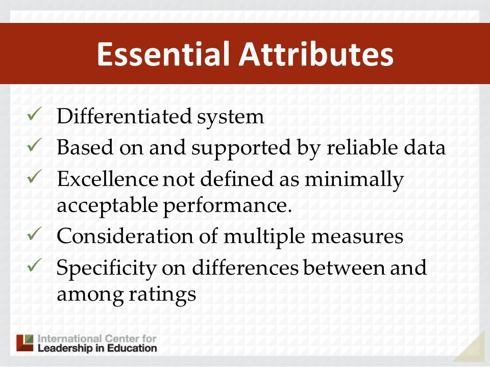 Essential Attributes Differentiated system Based on and supported by reliable data Excellence not defined as minimally acceptable performance.