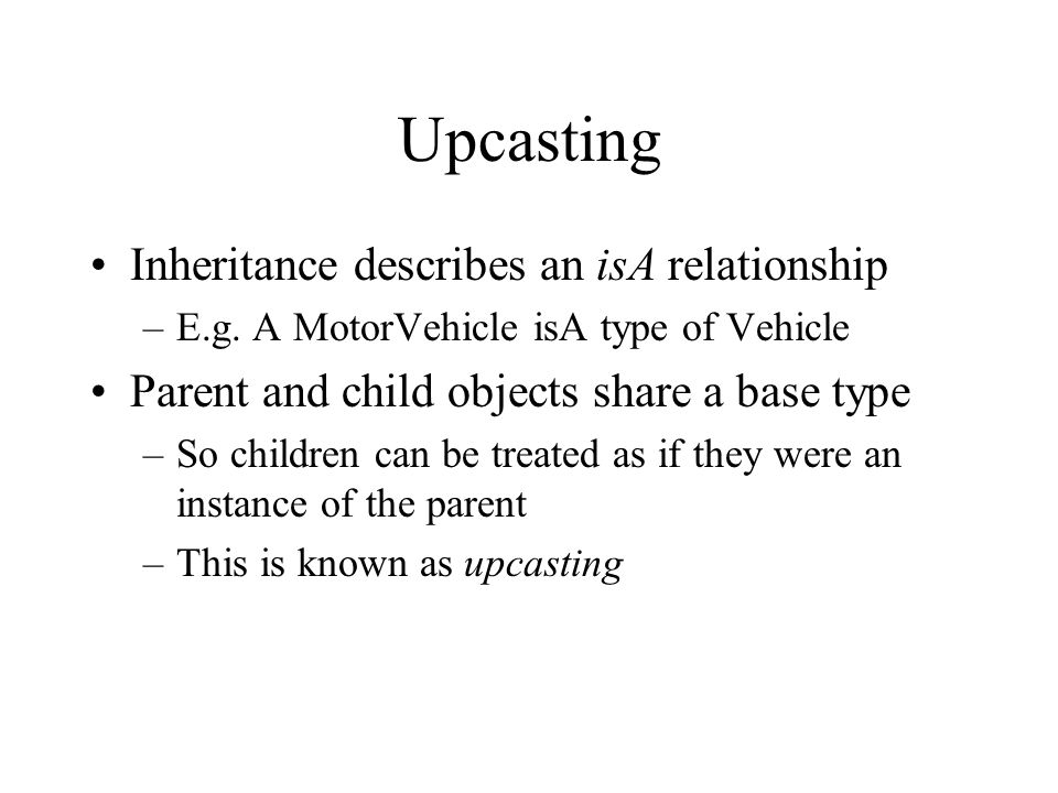 Upcasting Inheritance describes an isA relationship –E.g.
