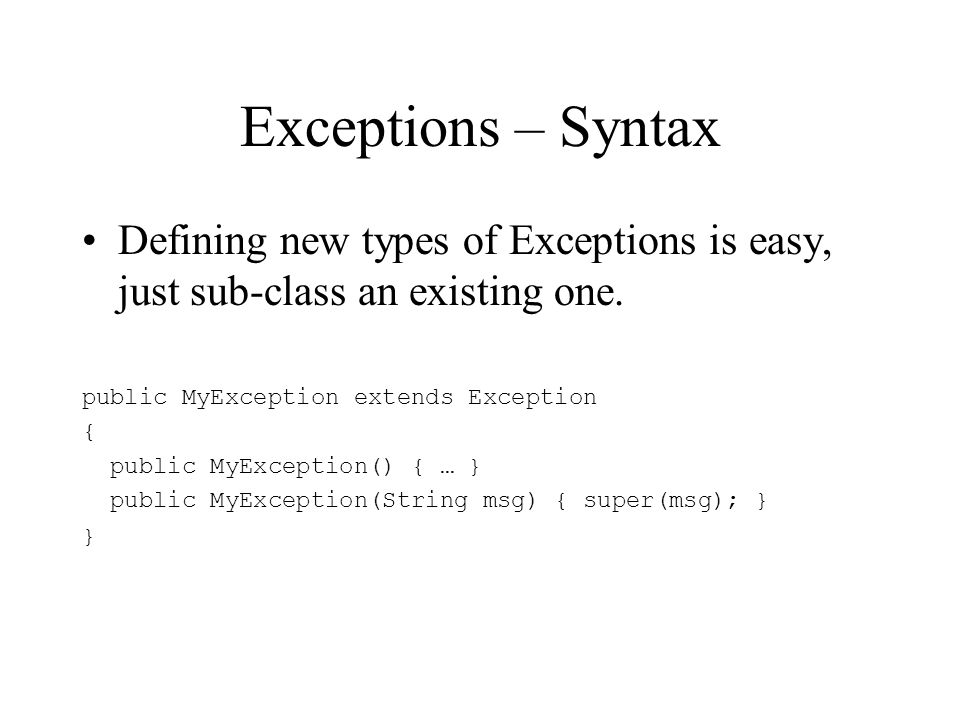 Exceptions – Syntax Defining new types of Exceptions is easy, just sub-class an existing one.