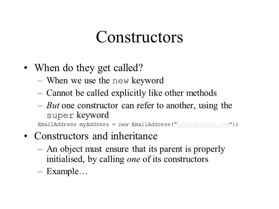 Constructors When do they get called.