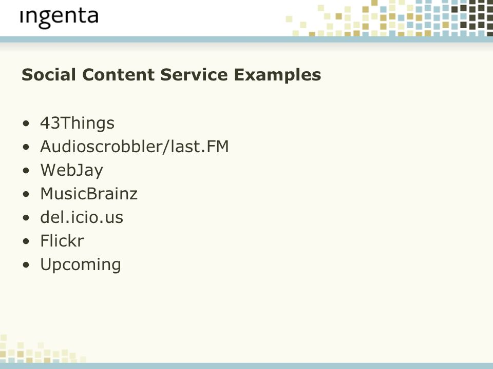 Social Content Service Examples 43Things Audioscrobbler/last.FM WebJay MusicBrainz del.icio.us Flickr Upcoming