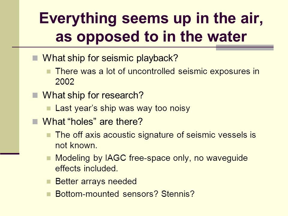 Everything seems up in the air, as opposed to in the water What ship for seismic playback.