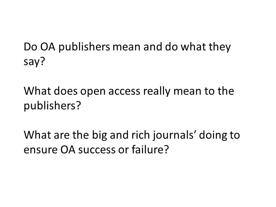 Do OA publishers mean and do what they say. What does open access really mean to the publishers.