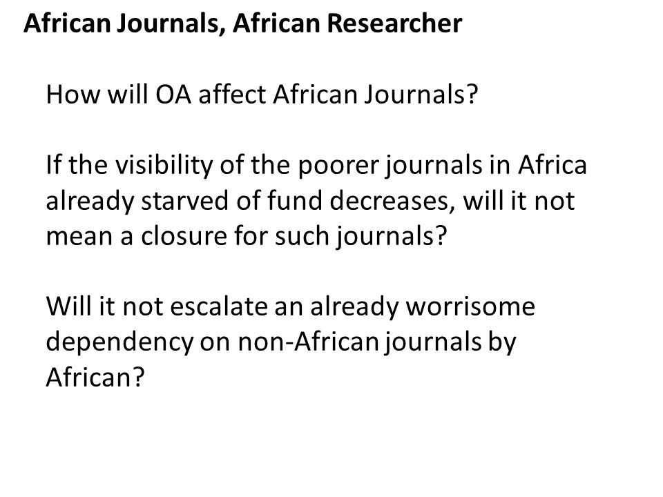 African Journals, African Researcher How will OA affect African Journals.