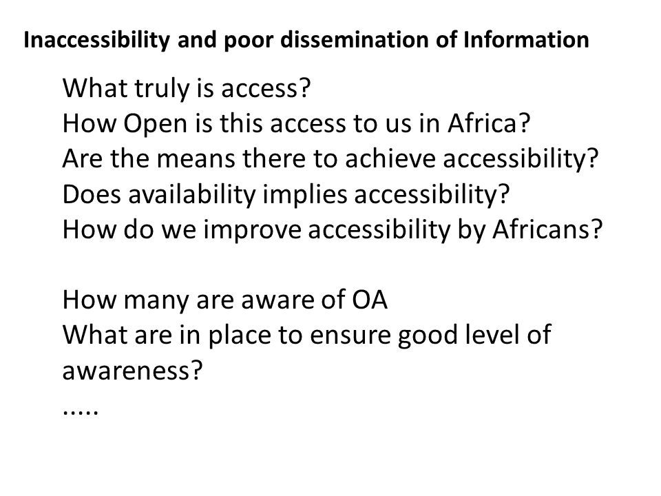 Inaccessibility and poor dissemination of Information What truly is access.