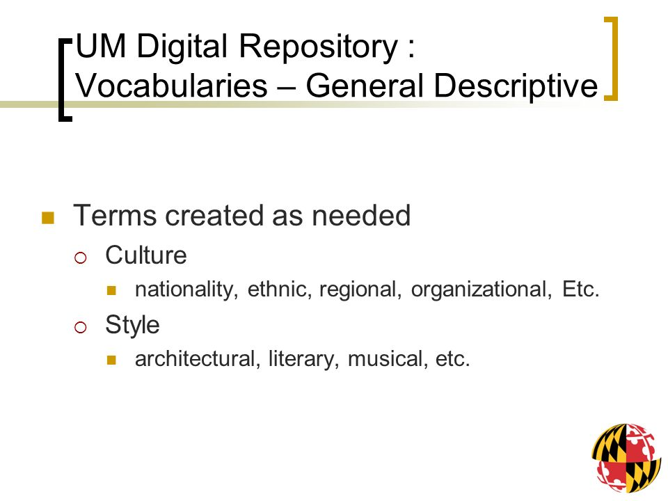 UM Digital Repository : Vocabularies – General Descriptive Terms created as needed Culture nationality, ethnic, regional, organizational, Etc.