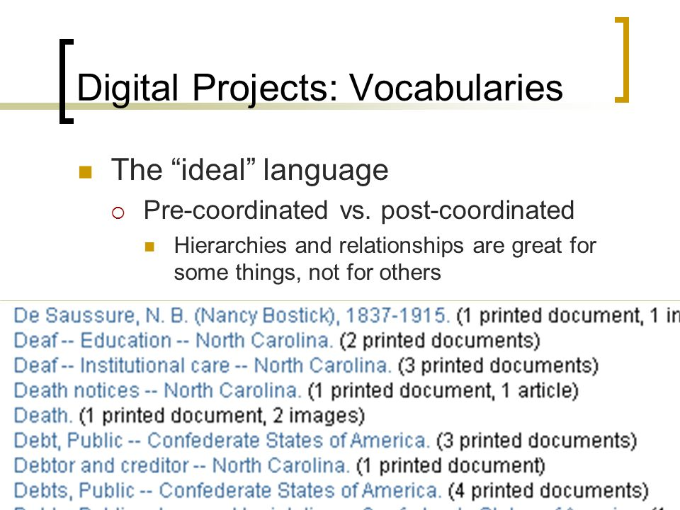 Digital Projects: Vocabularies The ideal language Pre-coordinated vs.