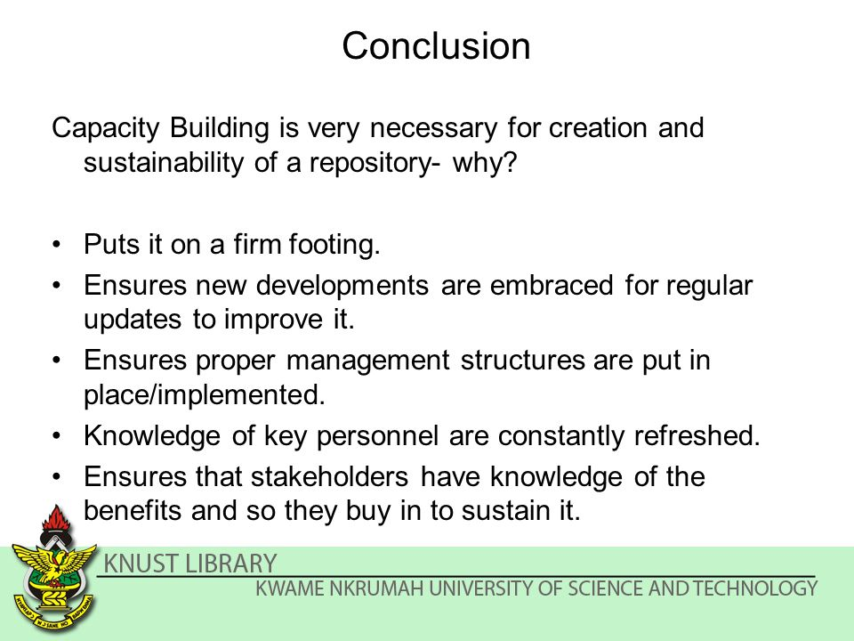 Conclusion Capacity Building is very necessary for creation and sustainability of a repository- why.