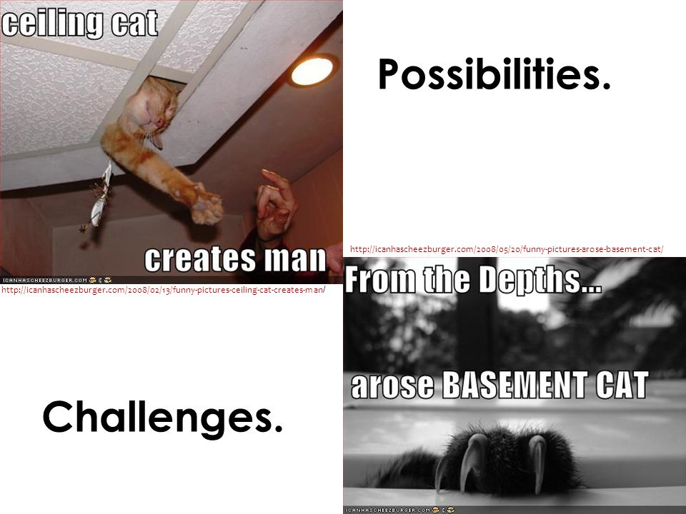 Possibilities. Challenges.