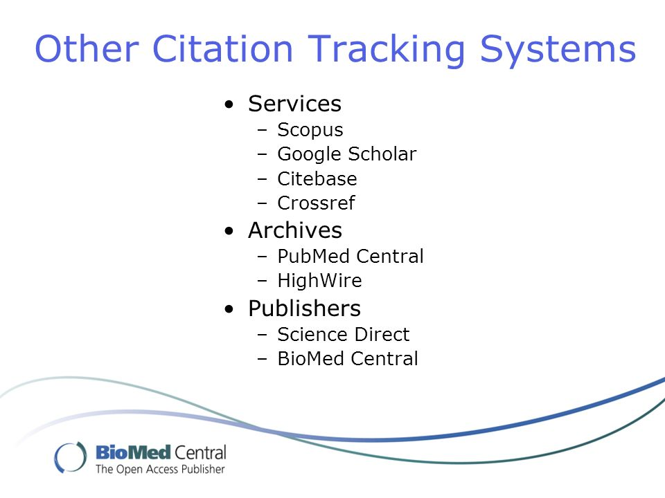 Other Citation Tracking Systems Services –Scopus –Google Scholar –Citebase –Crossref Archives –PubMed Central –HighWire Publishers –Science Direct –BioMed Central