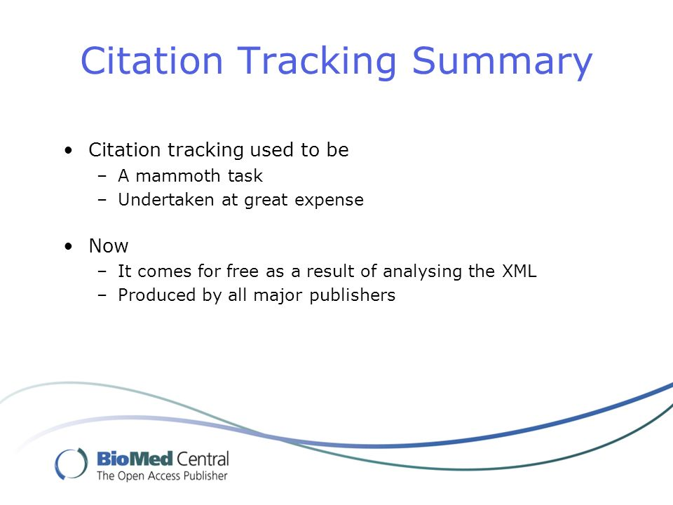 Citation Tracking Summary Citation tracking used to be –A mammoth task –Undertaken at great expense Now –It comes for free as a result of analysing the XML –Produced by all major publishers