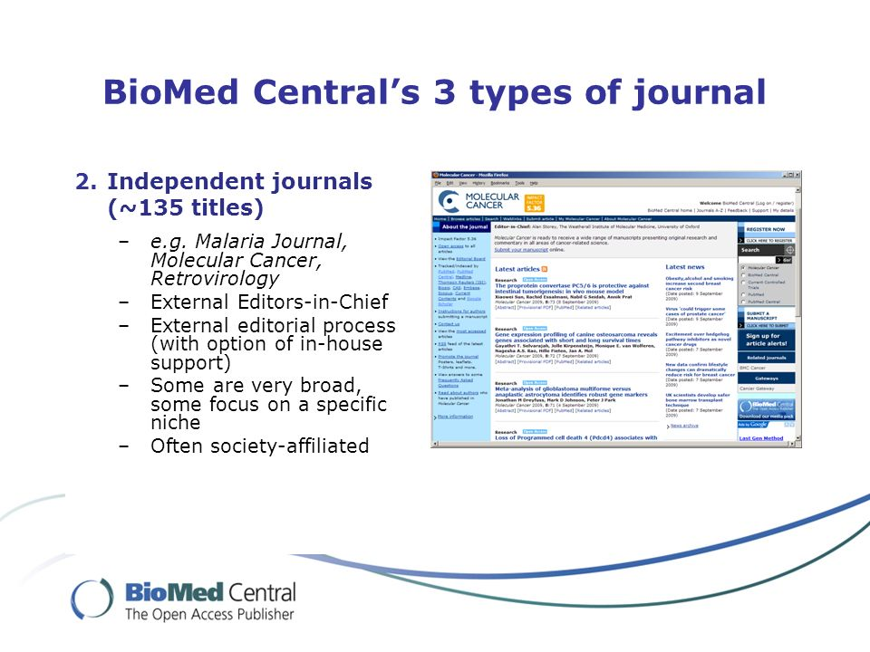 BioMed Centrals 3 types of journal 2.Independent journals (~135 titles) –e.g.