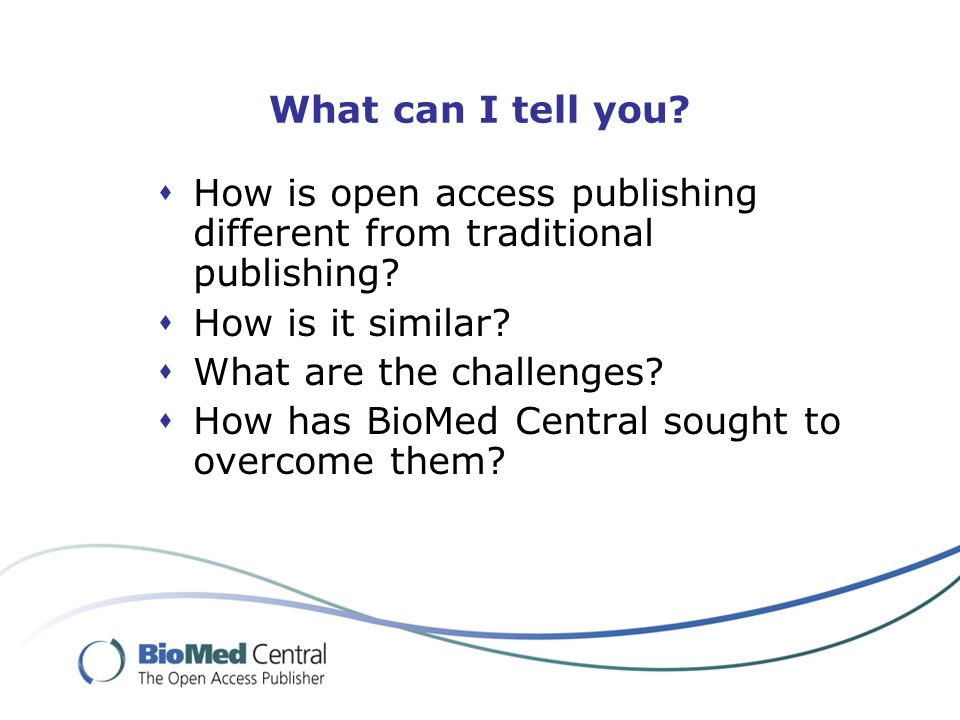 What can I tell you. How is open access publishing different from traditional publishing.