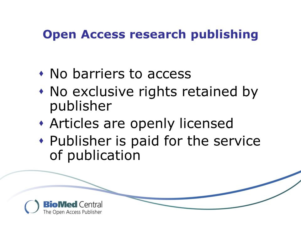 Open Access research publishing No barriers to access No exclusive rights retained by publisher Articles are openly licensed Publisher is paid for the service of publication