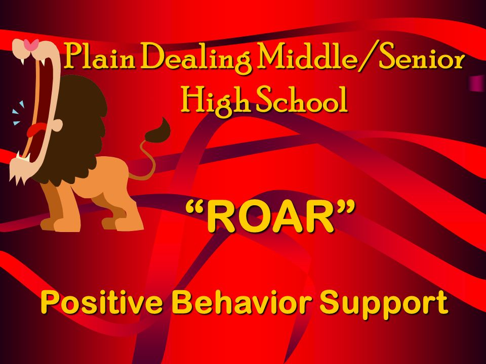 Positive Behavior Support ROAR Plain Dealing Middle/Senior High School