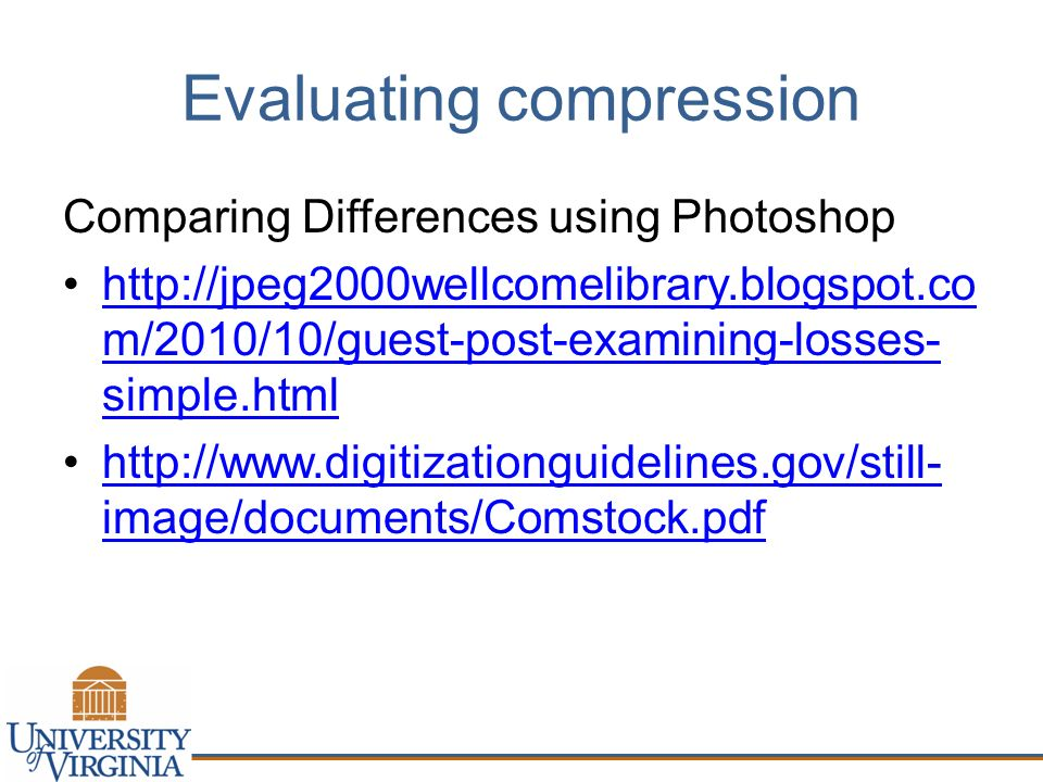 Evaluating compression Comparing Differences using Photoshop   m/2010/10/guest-post-examining-losses- simple.htmlhttp://jpeg2000wellcomelibrary.blogspot.co m/2010/10/guest-post-examining-losses- simple.html   image/documents/Comstock.pdfhttp://  image/documents/Comstock.pdf