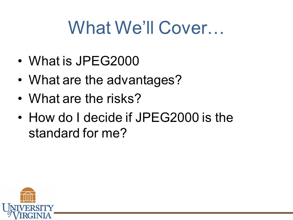 What Well Cover… What is JPEG2000 What are the advantages.