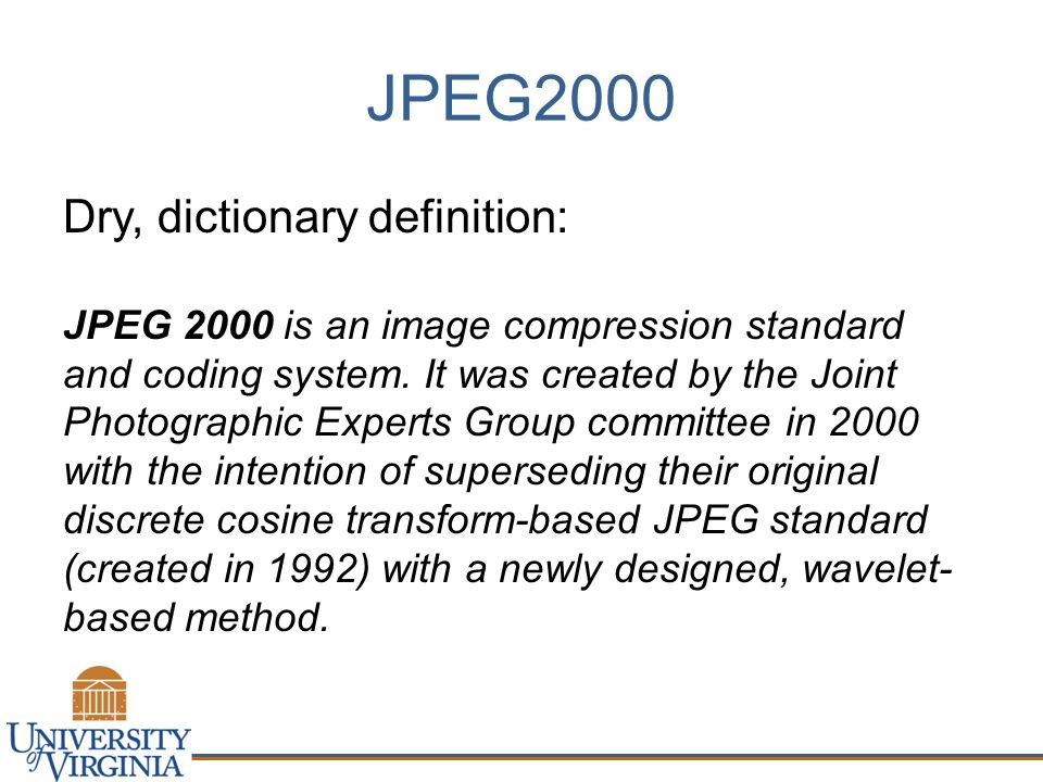 JPEG2000 Dry, dictionary definition: JPEG 2000 is an image compression standard and coding system.