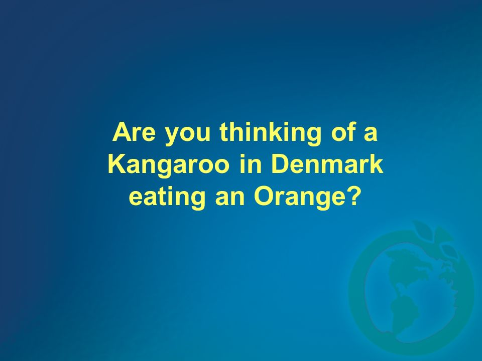 Are you thinking of a Kangaroo in Denmark eating an Orange