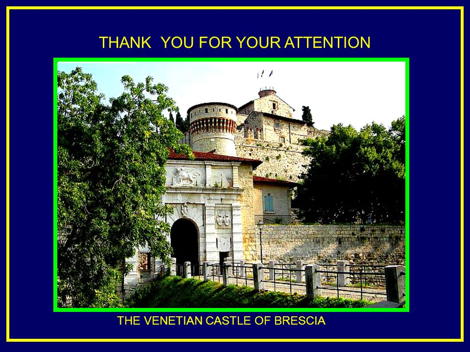 THANK YOU FOR YOUR ATTENTION THE VENETIAN CASTLE OF BRESCIA