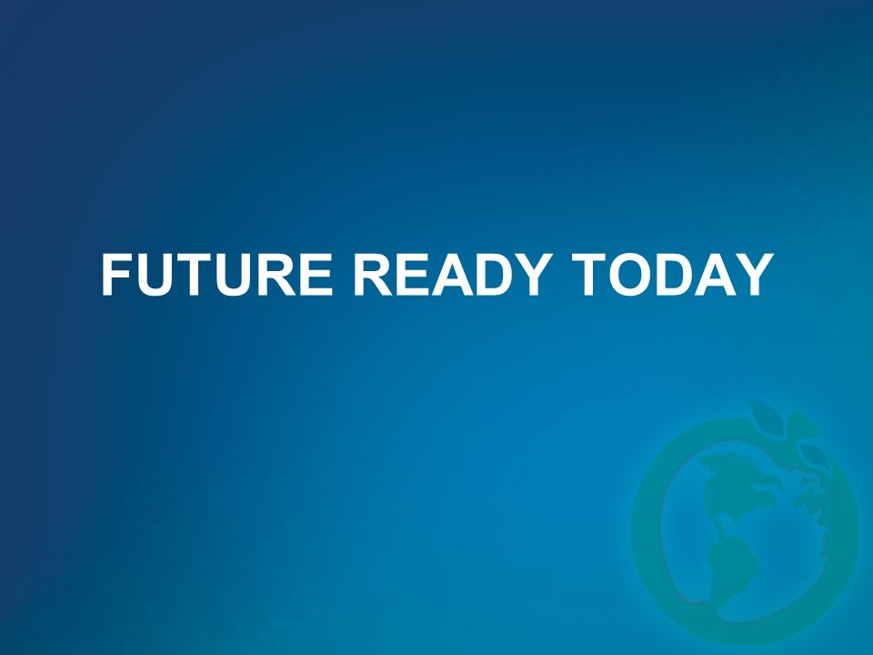 FUTURE READY TODAY