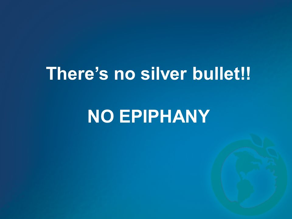 Theres no silver bullet!! NO EPIPHANY