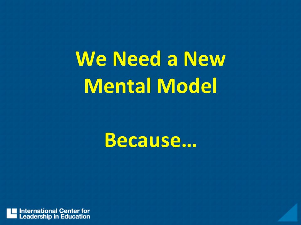 We Need a New Mental Model Because…