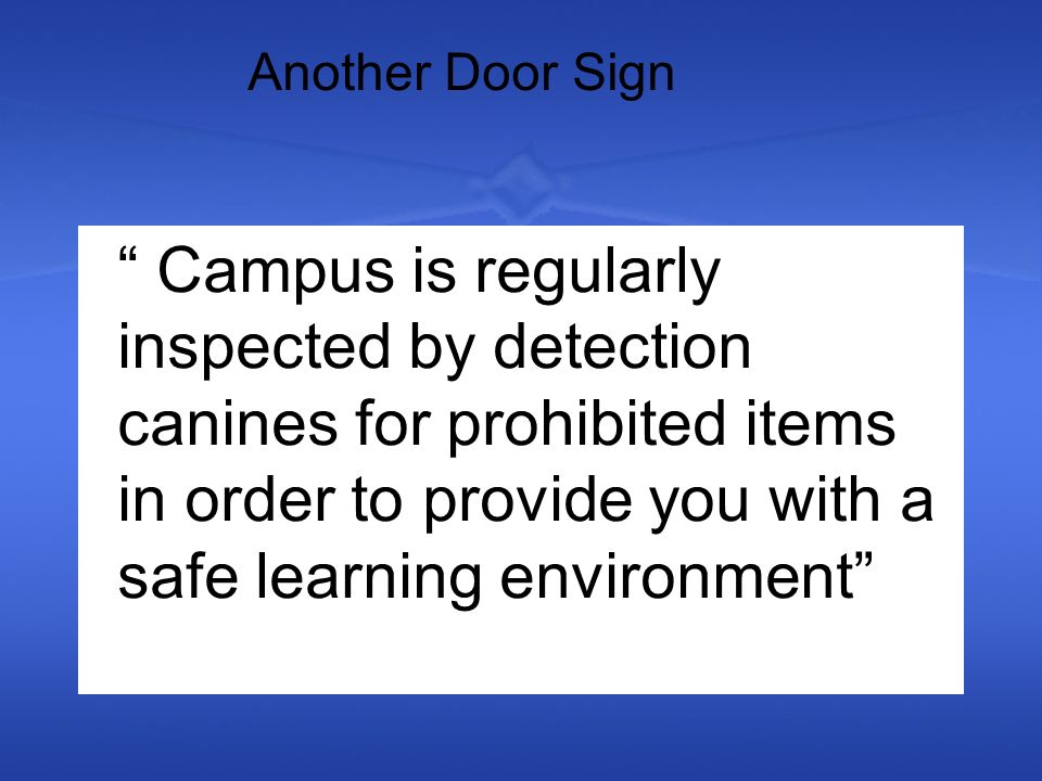 Campus is regularly inspected by detection canines for prohibited items in order to provide you with a safe learning environment Another Door Sign