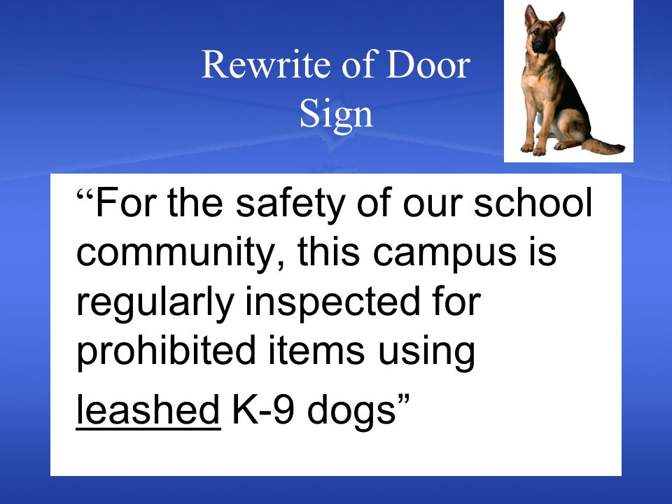 Rewrite of Door Sign For the safety of our school community, this campus is regularly inspected for prohibited items using leashed K-9 dogs