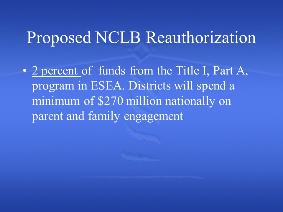 Proposed NCLB Reauthorization 2 percent of funds from the Title I, Part A, program in ESEA.