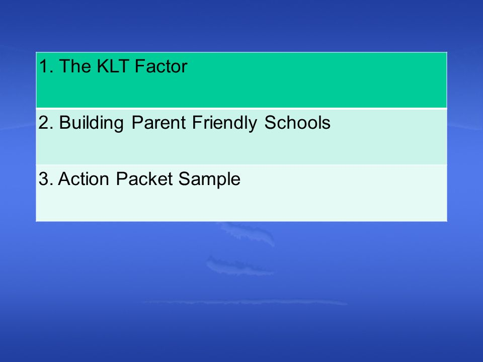 1. The KLT Factor 2. Building Parent Friendly Schools 3. Action Packet Sample