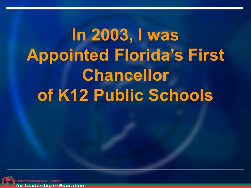In 2003, I was Appointed Floridas First Chancellor of K12 Public Schools