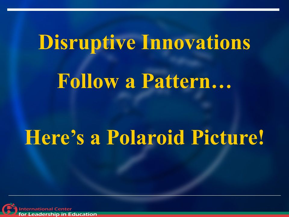 Disruptive Innovations Follow a Pattern… Heres a Polaroid Picture!