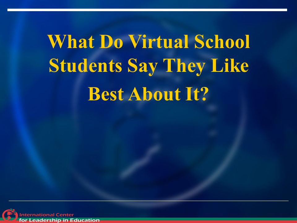 What Do Virtual School Students Say They Like Best About It