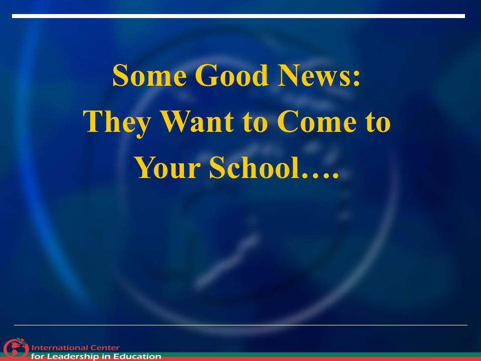 Some Good News: They Want to Come to Your School….