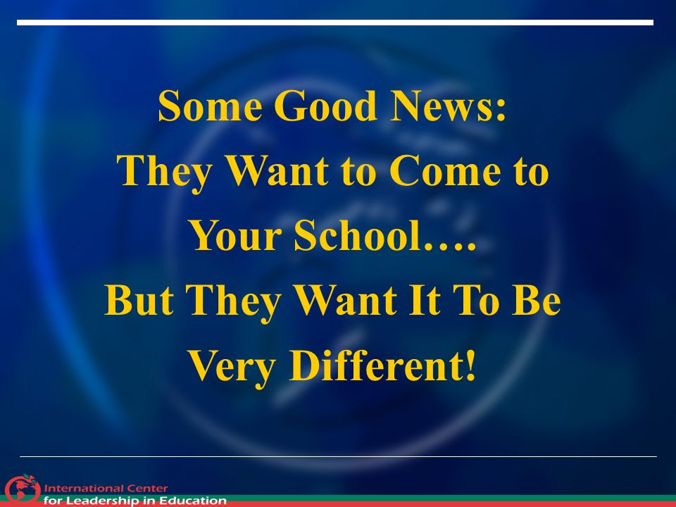 Some Good News: They Want to Come to Your School…. But They Want It To Be Very Different!