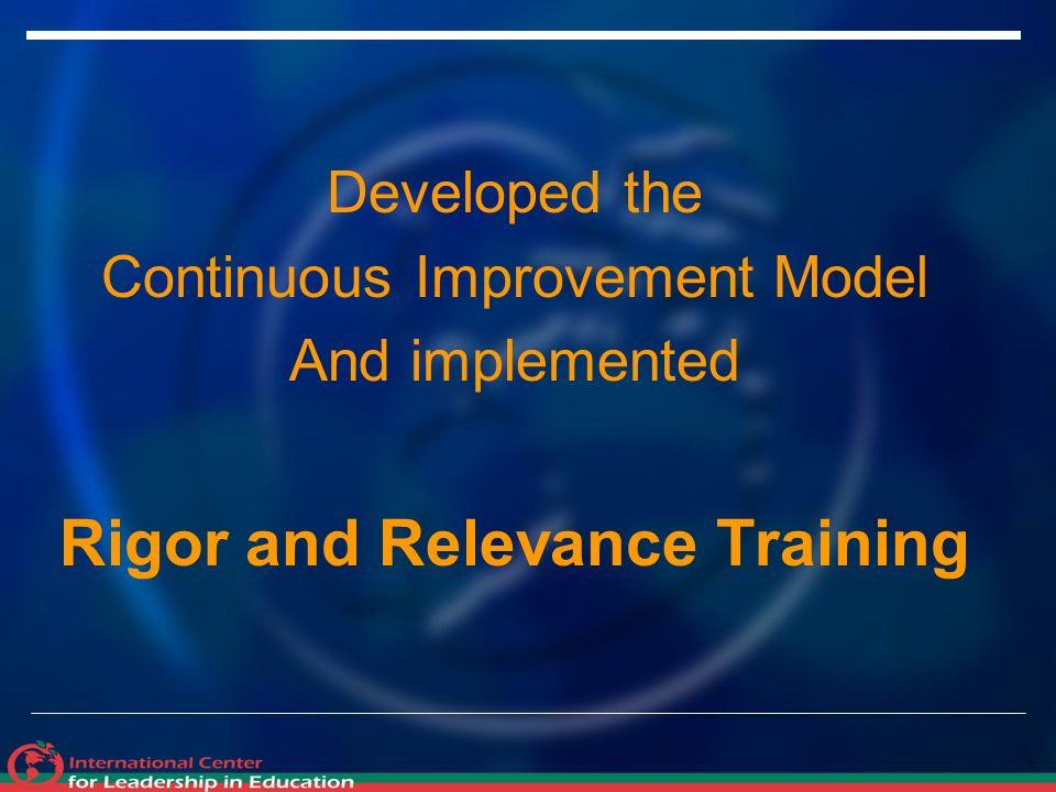 Developed the Continuous Improvement Model And implemented Rigor and Relevance Training