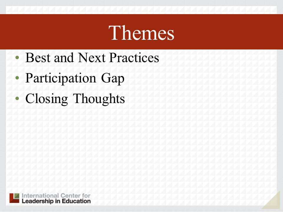 Themes Best and Next Practices Participation Gap Closing Thoughts