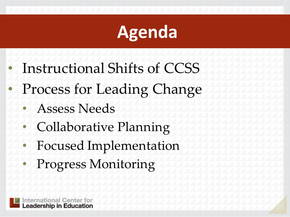 Agenda Instructional Shifts of CCSS Process for Leading Change Assess Needs Collaborative Planning Focused Implementation Progress Monitoring