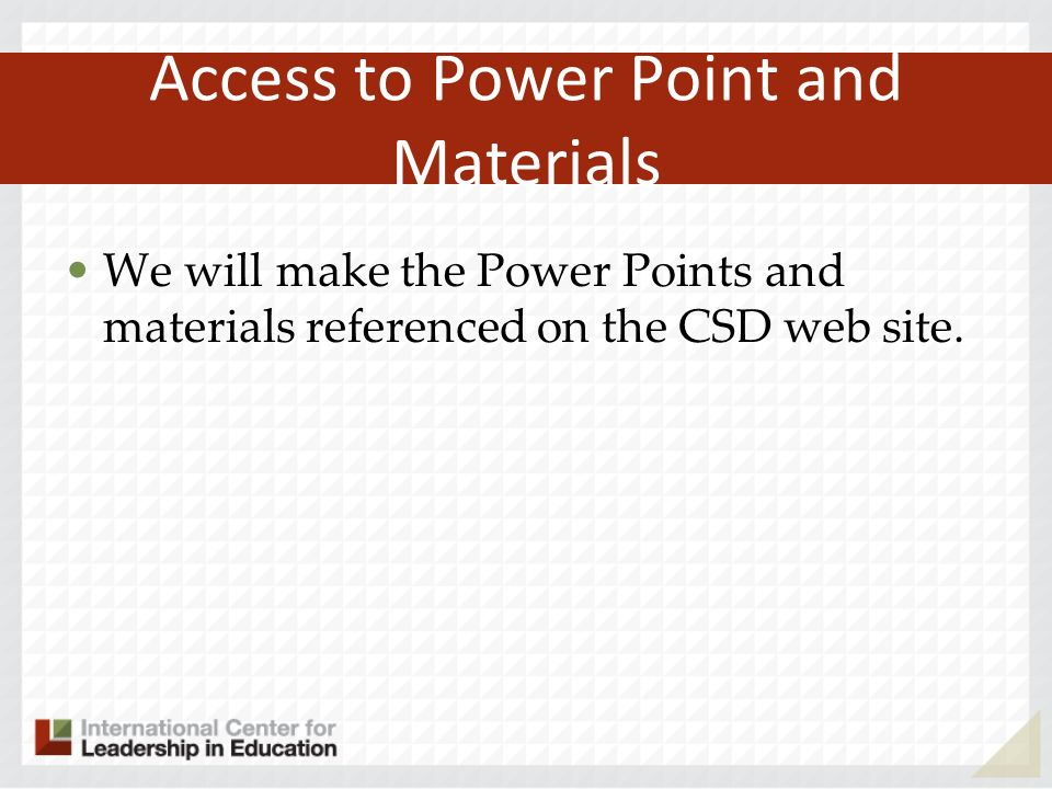 Access to Power Point and Materials We will make the Power Points and materials referenced on the CSD web site.